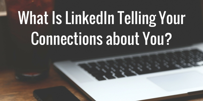 What Is LinkedIn Telling Your Connections about You-
